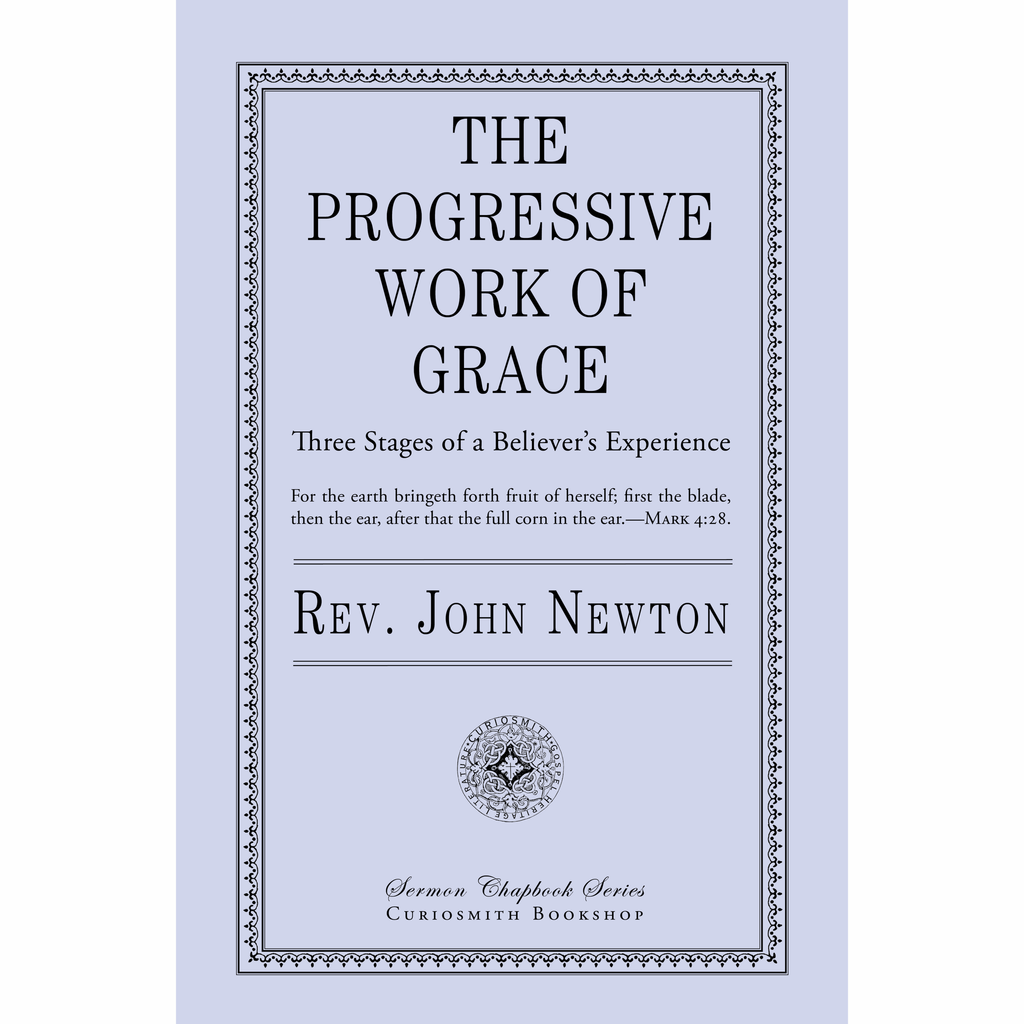 The Progressive Work of Grace: Three Stages in a Believer's Experience by John Newton