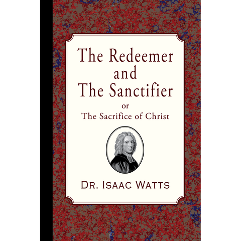 The Redeemer and the Sanctifier by Isaac Watts