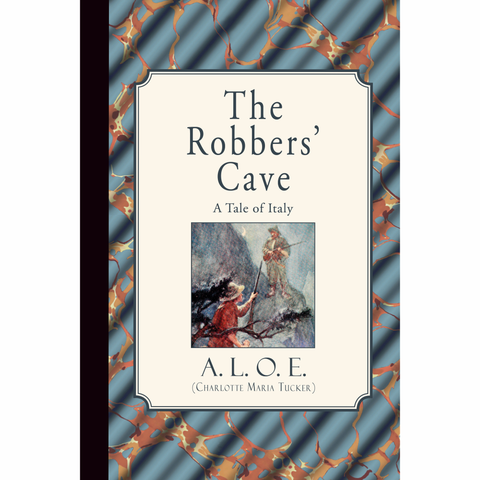 The Robbers' Cave: A Tale of Italy by A.L.O.E.