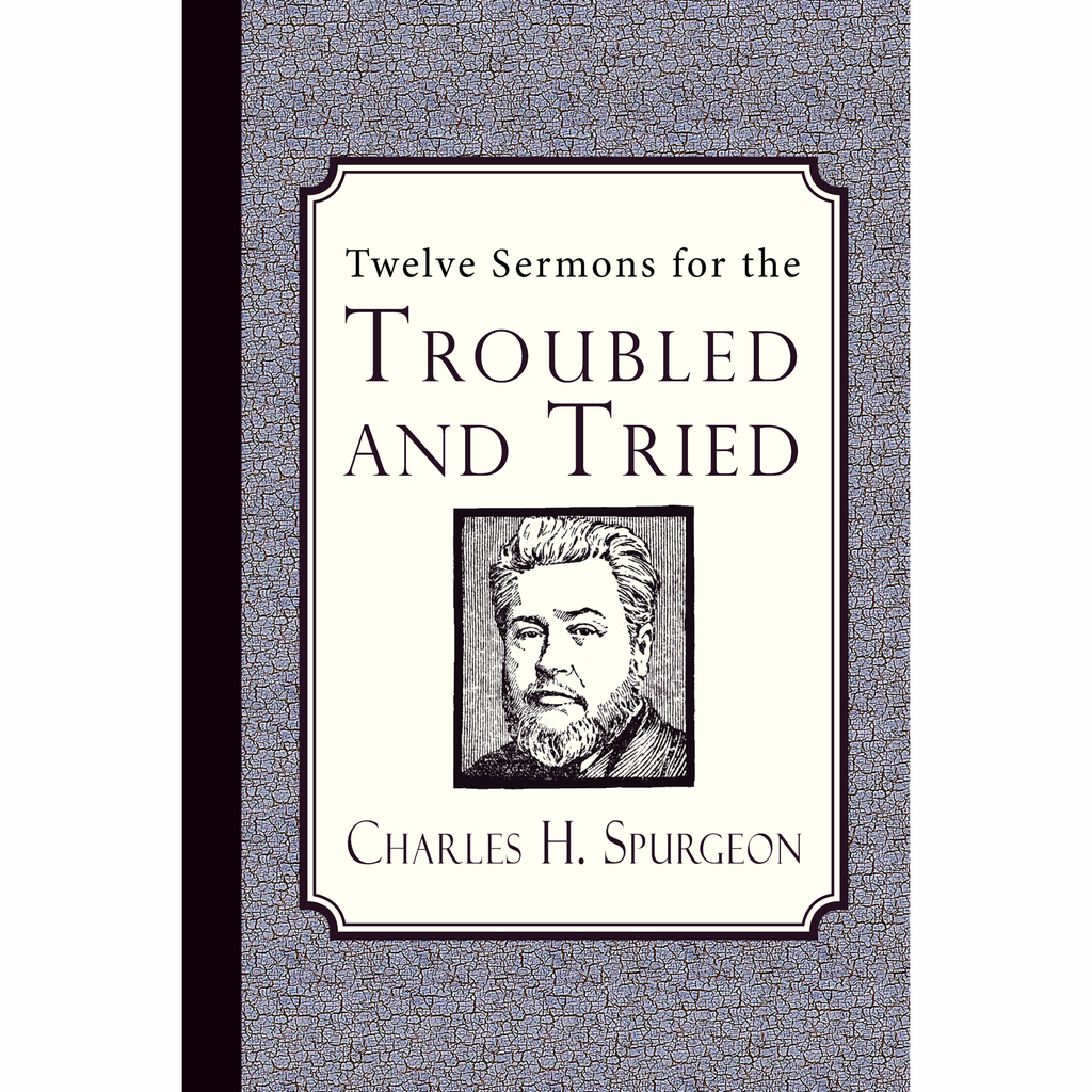 Twelve Sermons for the Troubled and Tried by Charles Spurgeon