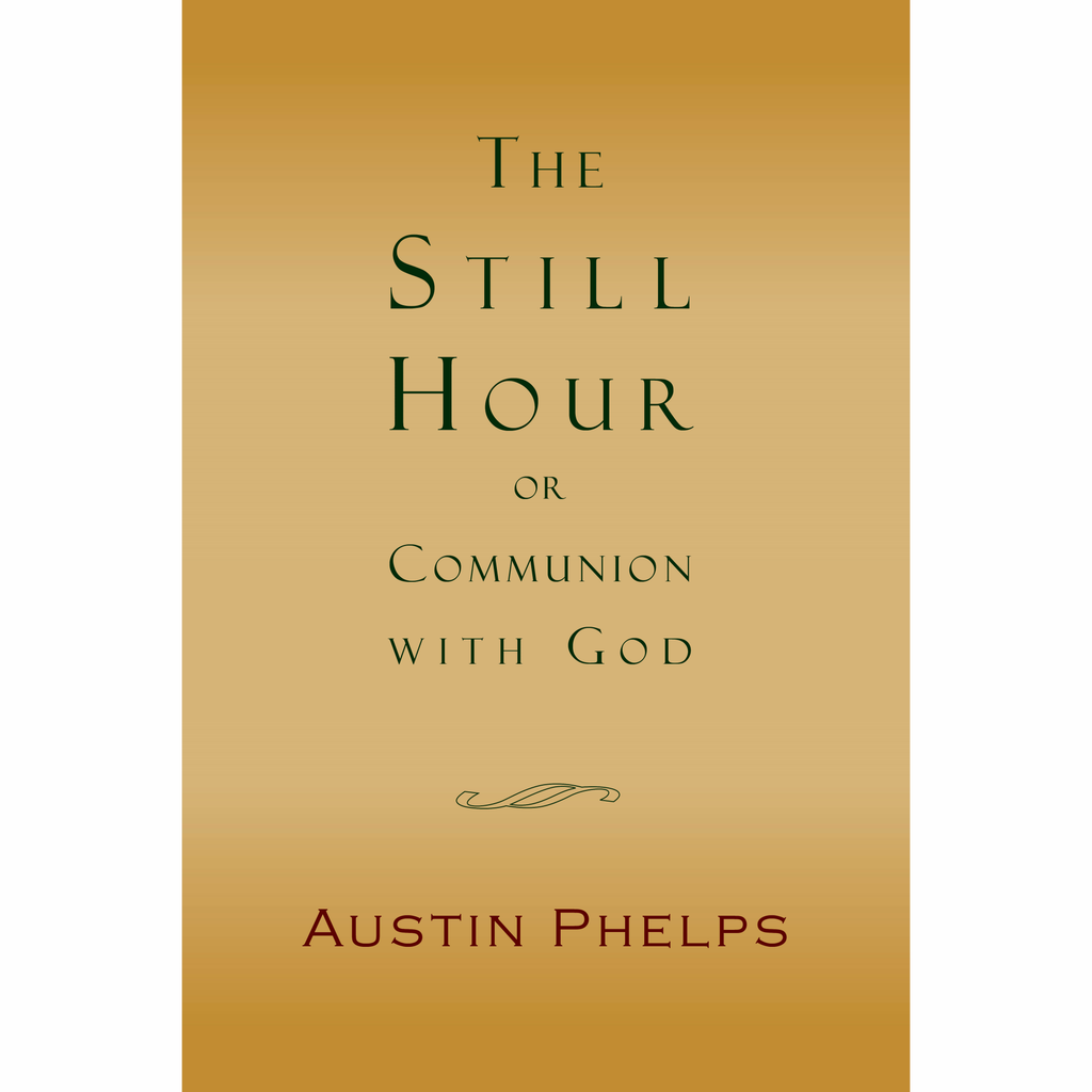 The Still Hour; or, Communion with God by Austin Phelps