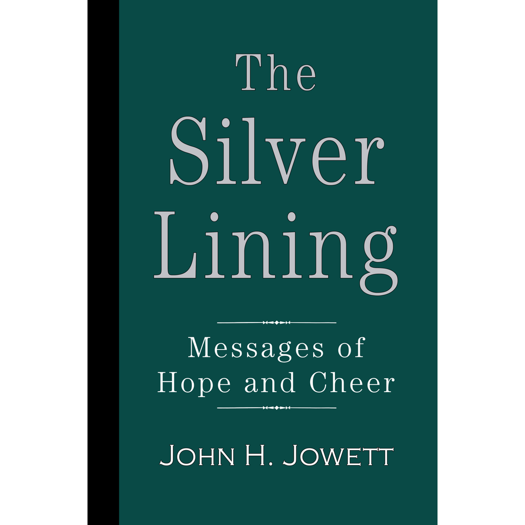 The Silver Lining: Messages of Hope and Cheer by John H. Jowett