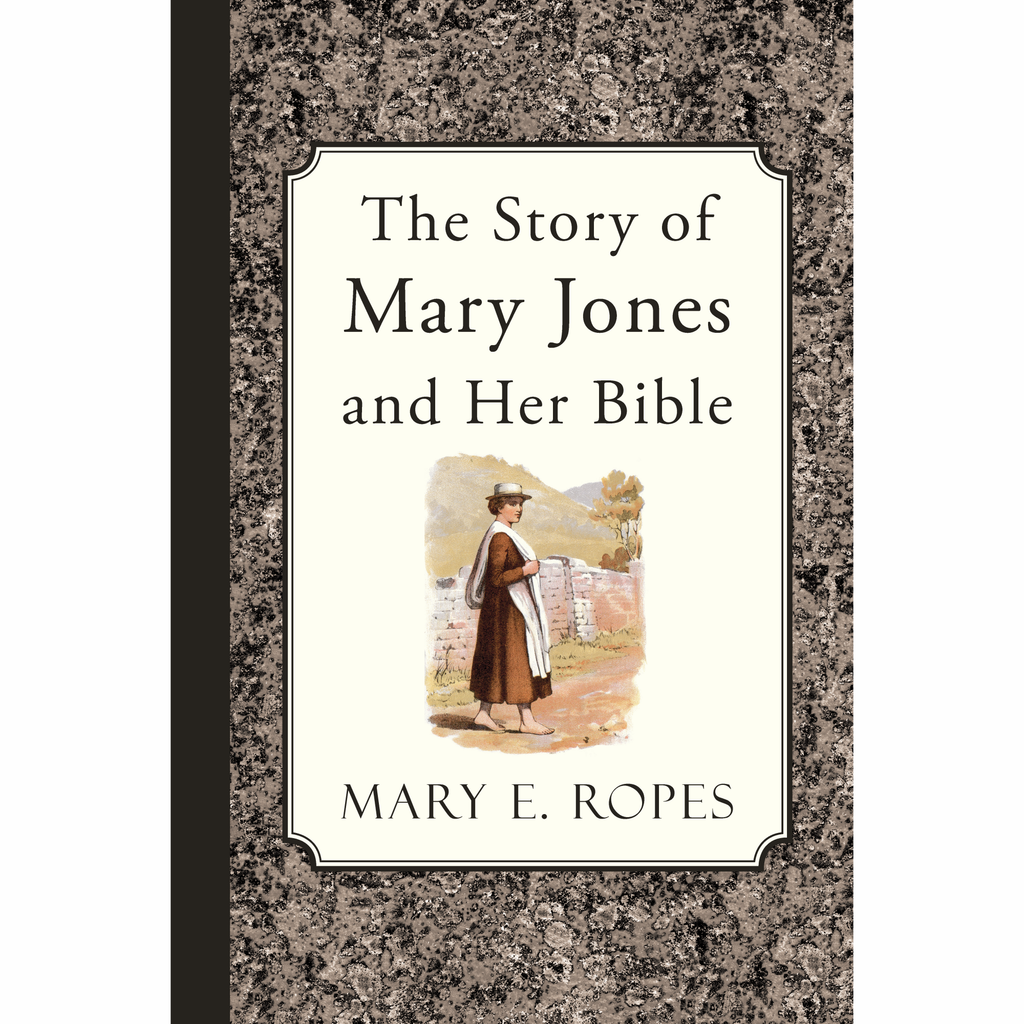 The Story of Mary Jones and Her Bible by Mary E. Ropes