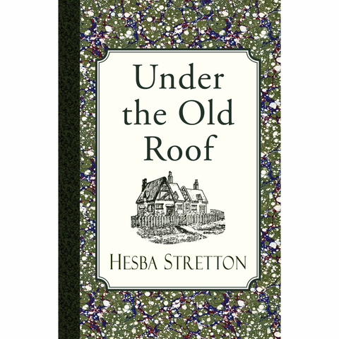 Under the Old Roof by Hesba Stretton