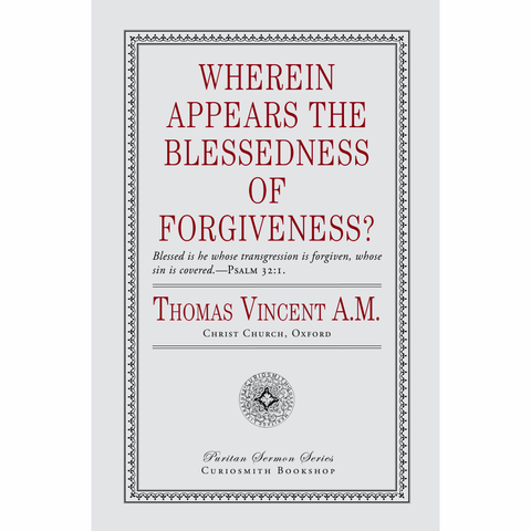 Wherein Appears the Blessedness of Forgiveness? by Thomas Vincent