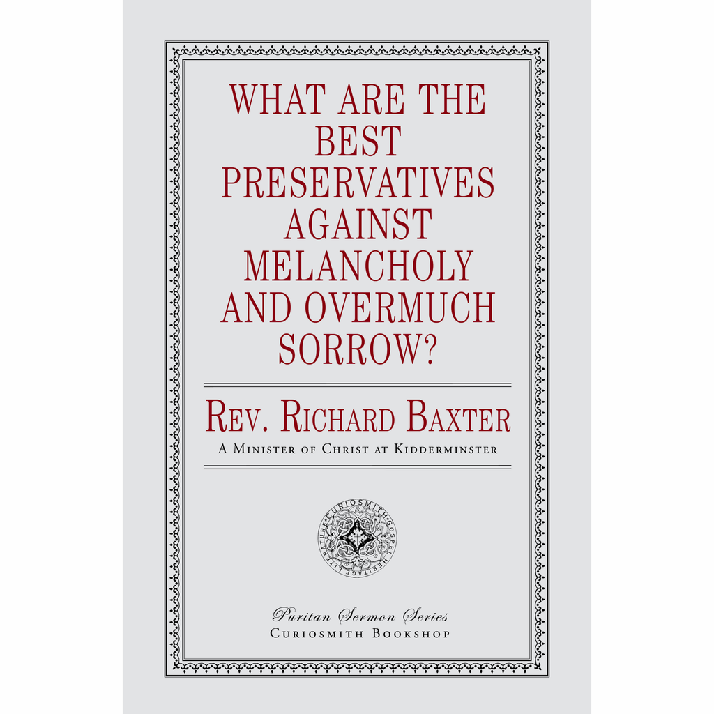 What Are the Best Preservatives Against Melancholy and Overmuch Sorrow? by Richard Baxter