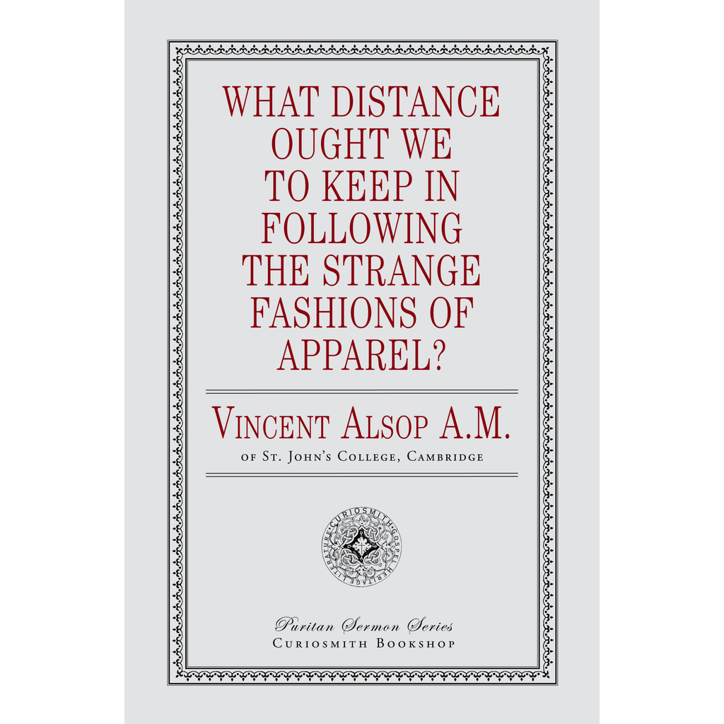 What Distance Ought We to Keep in Following the Strange Fashions of Apparel? by Vincent Alsop