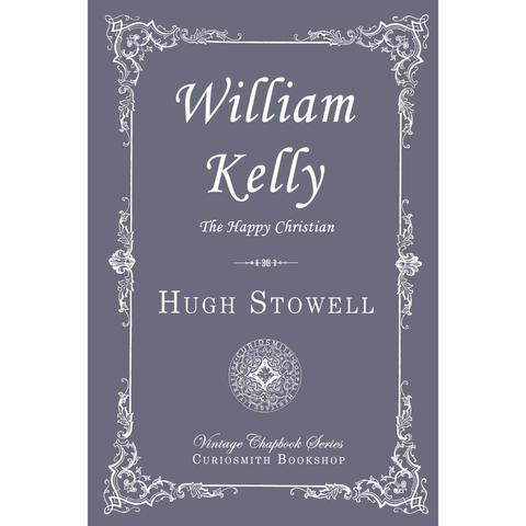 William Kelly: The Happy Christian by Rev. Hugh Stowell