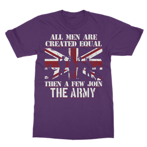 All Men Are Created Equal Then A Few Join The Army Classic Adult T-Shirt