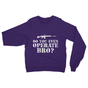 Do You Even Operate Bro? Classic Adult Sweatshirt