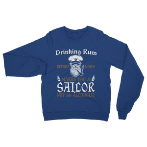 Drinking Rum Makes You A Sailor Classic Adult Sweatshirt