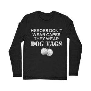 Heroes Don't Wear Capes They Wear Dog Tags Classic Long Sleeve T-Shirt