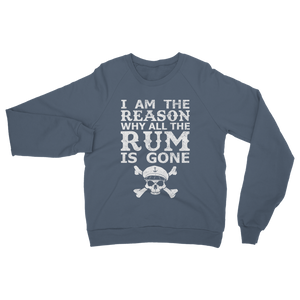 I Am The Reason Why All The Rum Is Gone Classic Adult Sweatshirt