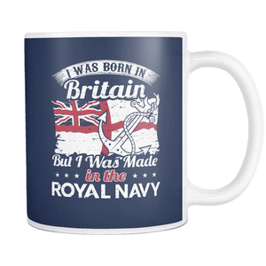 I Was Born In Britain But I Was Made In The Royal Navy Mug
