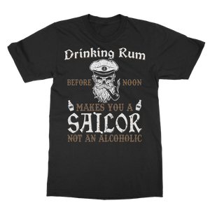 Drinking Rum Makes You A Sailor Classic Adult T-Shirt