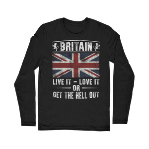 Britain - Live It Love It Or Get The Hell Out Classic Long Sleeve T-Shirt