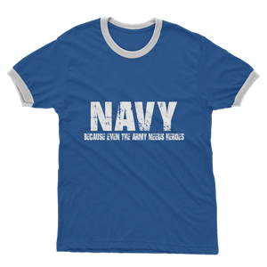 Navy Because Even The Army Needs Heroes Adult Ringer T-Shirt