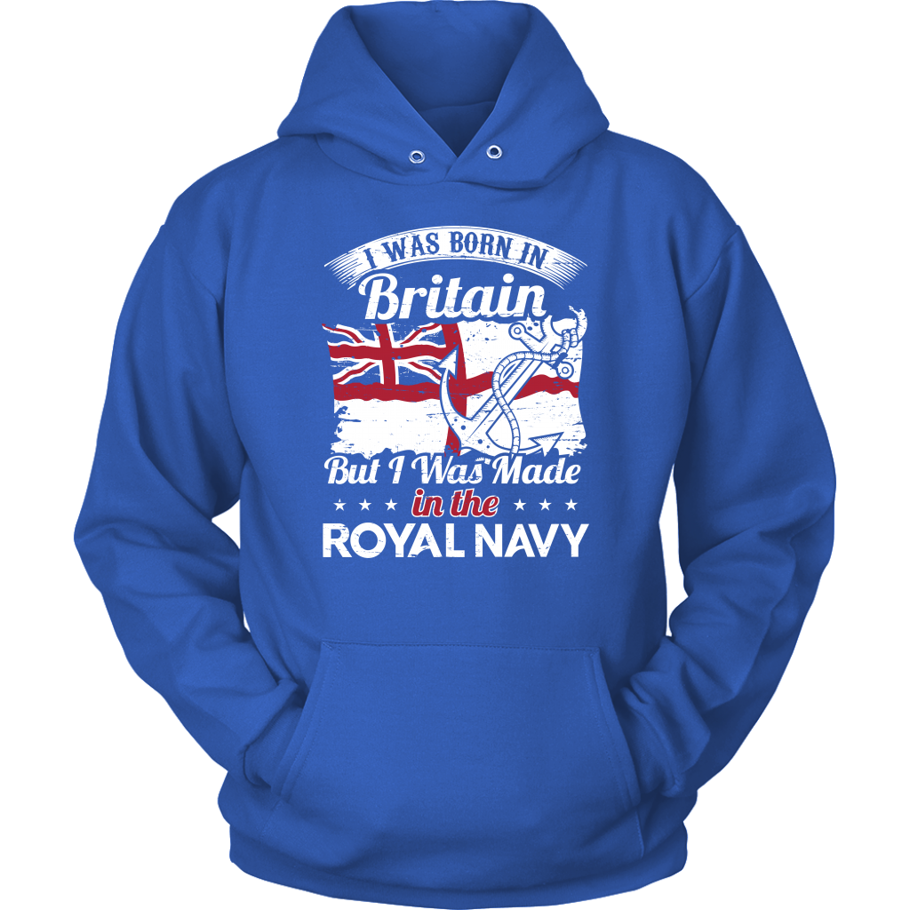 afa6e217a I Was Born In Britain But I Was Made In The Royal Navy - Unisex Hoodie