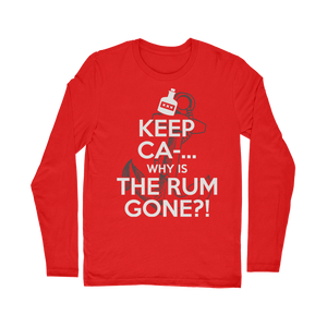 Keep Ca-... Why Is The Rum Gone?! Classic Long Sleeve T-Shirt