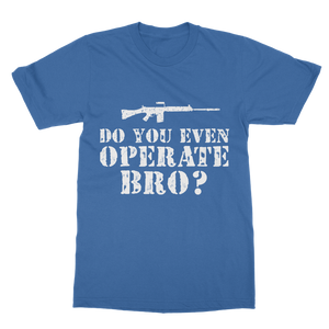 Do You Even Operate Bro? Classic Adult T-Shirt