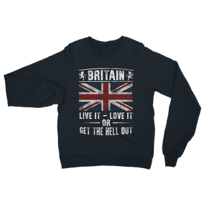 Britain - Live It Love It Or Get The Hell Out Classic Adult Sweatshirt