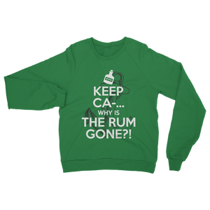 Keep Ca-... Why Is The Rum Gone?! Classic Adult Sweatshirt