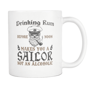 Drinking Rum Makes You A Sailor Mug