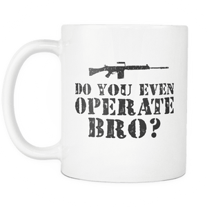 Do You Even Operate Bro? Mug