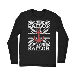 Once A Sailor Always A Sailor Classic Long Sleeve T-Shirt