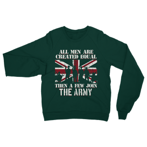 All Men Are Created Equal Then A Few Join The Army Classic Adult Sweatshirt