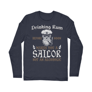 Drinking Rum Makes You A Sailor Classic Long Sleeve T-Shirt