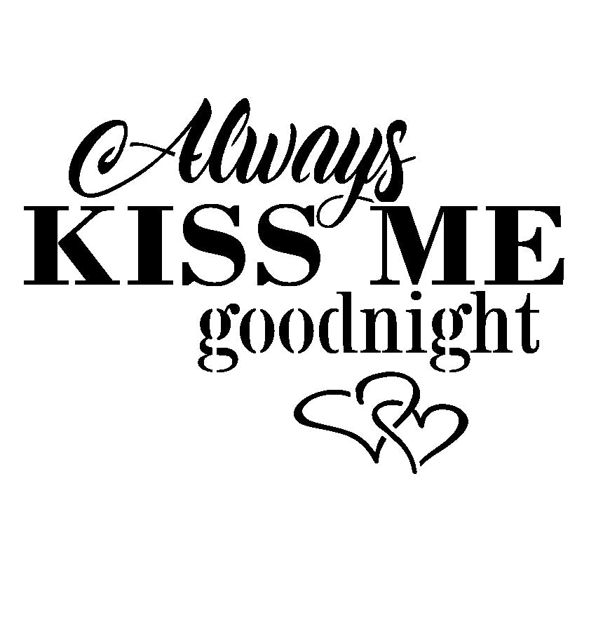 Always Kiss Me Goodnight - 10 Mil Clear Mylar  - Reusable Stencil Pattern