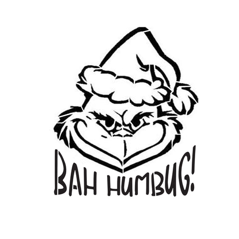 Bah Humbug Grinch - 10 Mil Clear Mylar -Reusable Stencil Pattern