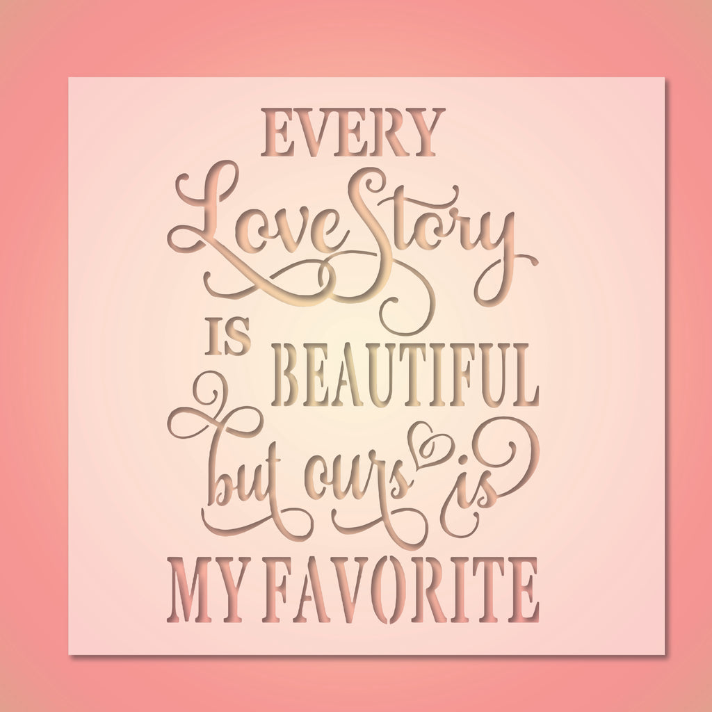 Every Love Story Is Beautiful -10 Mil Mylar-Reusable Stencil Pattern