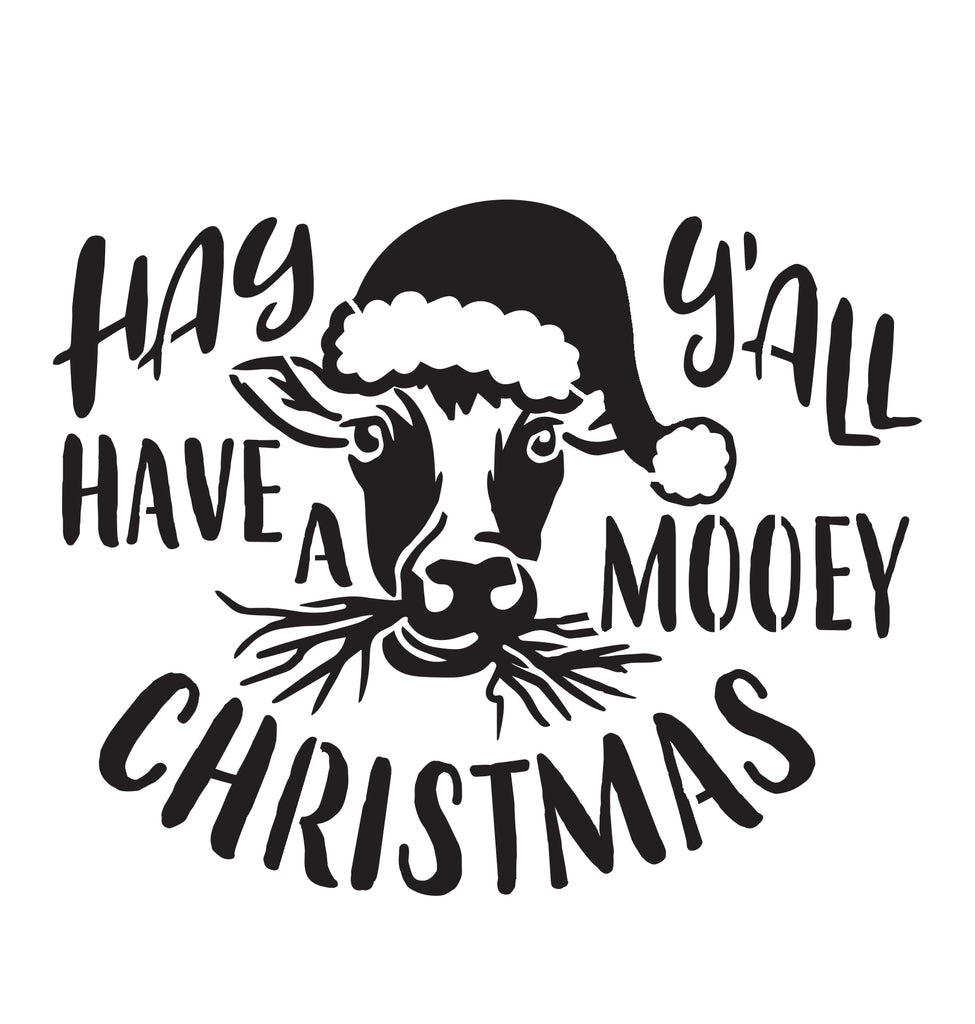Hay Y'all Have a Mooey Christmas - 10 Mil Clear Mylar  - Reusable Stencil Pattern