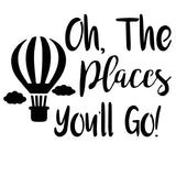 Oh the Places You'll Go - 10 Mil Clear Mylar  - Reusable Stencil Pattern