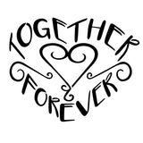 Together Forever - High Quality Stencil - 10 Mil Clear Mylar-  Reusable Patterns