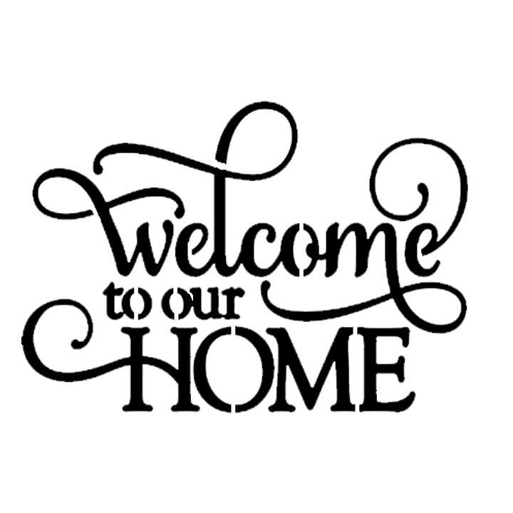 Welcome To Our Home - High Quality Reusable Stencil on 10 mil Mylar