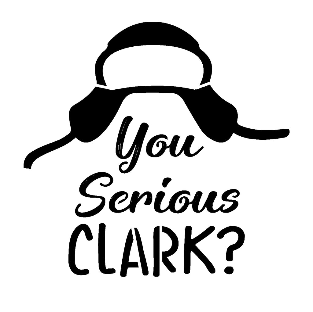 You Serious Clark - 10 Mil Clear Mylar -Reusable Stencil Pattern