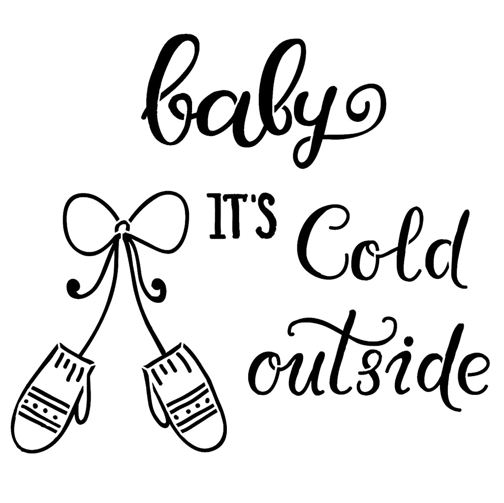Baby It's Cold Outside - 10 Mil Clear Mylar -Reusable Stencil Pattern