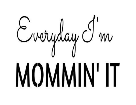 Everyday I'm Mommin' it