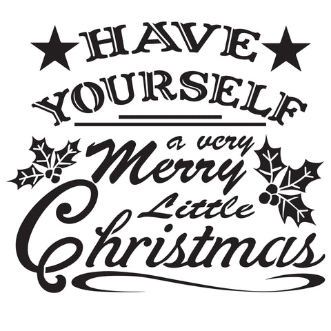 Have Yourself A Merry Little Christmas- 10 Mil Clear Mylar -Reusable Stencil Pattern