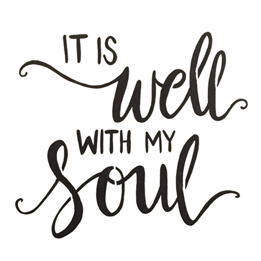 It is well with my soul- stencil 10 mil clear mylar - reusable pattern