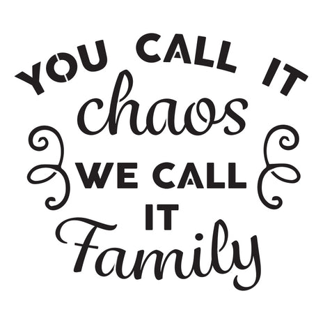 You Call It Chaos We Call It Family - 10 Mil Clear Mylar  - Reusable Stencil Pattern
