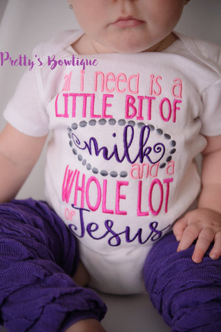 Baby Girl -- All I need is a little bit of milk and a whole lot of Jesus shirt -- Baby shower gift --Jesus shirt- Church outfit- toddler - Pretty's Bowtique