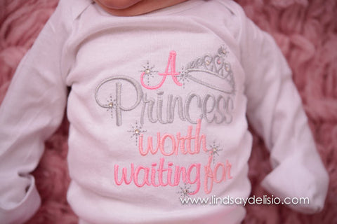 A princess worth waiting for gown, shirt, or bodysuit-- Baby girls outfit-- The princess has arrived -- Baby girl coming home outfit -
