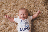 Boys I only date girls with big bows bodysuit or shirt -- funny baby shirt or bodysuit - Pretty's Bowtique