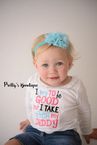 Girls t shirt--I try to be good but I take after my daddy bodysuit or shirt girls -- Funny girls shirt - Pretty's Bowtique