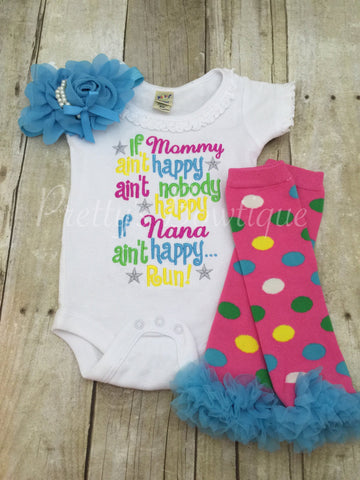 If Mommy ain't happy ain't nobody happy if Nana ain't happy RUN! Can be changed to grandma etc. 3pc Set can be customized - Pretty's Bowtique
