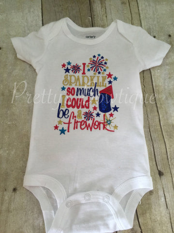 I sparkle so much I could be a firework 4th of July Fourth of July bodysuit or shirt - Pretty's Bowtique